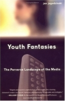 Youth Fantasies : The Perverse Landscape of the Media артикул 610a.